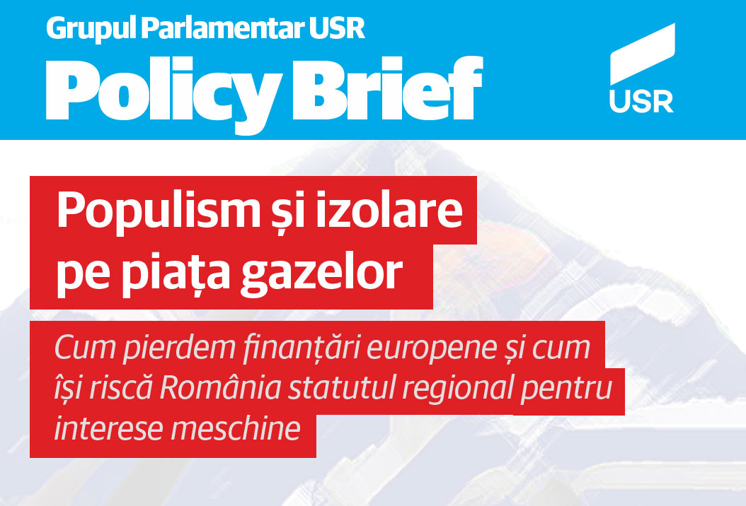 (Policy Brief nr.2 / Grupul Parlamentar USR) - Populism și izolare pe piața gazelor – Cum pierdem finanțări europene și cum își riscă România statutul regional pentru interese meschine Facebook-policy-paper-2